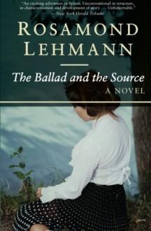 The Ballad and the Source: A Novel (Rebecca Landon) - Rosamond Lehmann