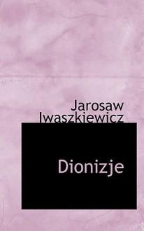 Dionizje - Jarosław Iwaszkiewicz