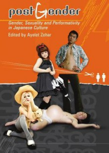 PostGender: Gender, Sexuality and Performativity in Japanese Culture - Ayelet Zohar