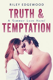 Truth & Temptation (Summer Love Book 3) - Riley Edgewood