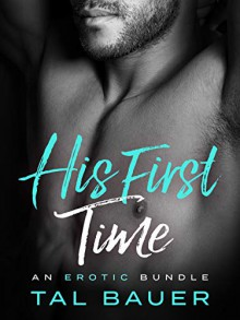 His First Time: An Erotic Bundle Romance - Tal Bauer
