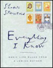 Everything I Know: Basic Life Rules from a Jewish Mother - Sharon Strassfeld