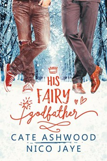 His Fairy Godfather - Nico Jaye,Cate Ashwood