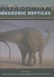Patagonian Mesozoic Reptiles - Zulma Gasparini, Leonardo Salgado, Rodolfo A. Coria