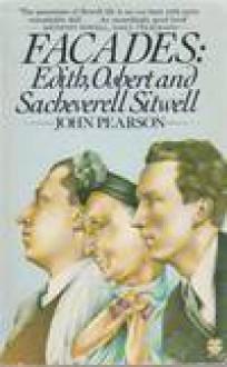 Facades: Edith, Osbert, And Sacheverell Sitwell - John Pearson