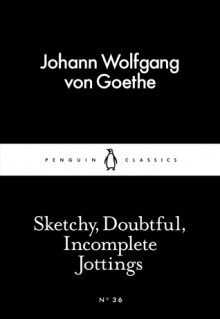 Sketchy, Doubtful, Incomplete Jottings (Little Black Classics #36) - Johann Wolfgang von Goethe