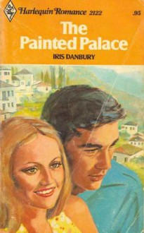 The Painted Palace (Harlequin Romance, #2122) - Iris Danbury