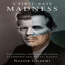 A First-Rate Madness: Uncovering the Links Between Leadership and Mental Illness - Nassir Ghaemi, Sean Runnette, Inc. Blackstone Audio