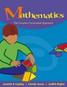 Mathematics: The Creative Curriculum Approach - Juanita M. Copley, Candy Jones