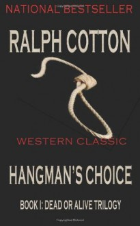 Hangman's Choice (Dead or Alive Trilogy) - Ralph Cotton