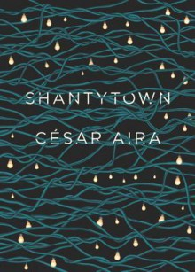 Shantytown - César Aira,Chris Andrews