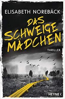 Das Schweigemädchen: Thriller - Elisabeth Norebäck,Daniela Stilzebach