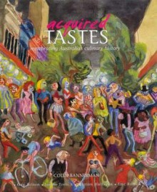 Acquired Tastes: An Australian Culinary History - Colin Bannerman