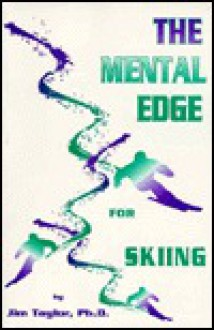 The Mental Edge for Skiing - Jim Taylor