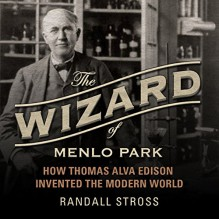 The Wizard of Menlo Park: How Thomas Alva Edison Invented the Modern World - Grover Gardner,Randall E. Stross