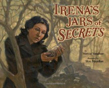 Irena's Jars of Secrets - Marcia Vaughan, Ron Mazellan