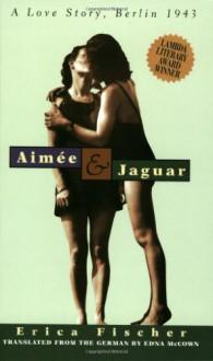 Aimée & Jaguar: A Love Story, Berlin 1943 - Erica Fischer,Edna McCown