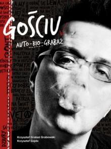Gościu. Auto Bio Grabaż - Krzysztof Grabaż-Grabowski, Krzysztof Gajda