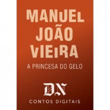 A Princesa Do Gelo (DN Contos Digitais, #26) - Manuel João Vieira
