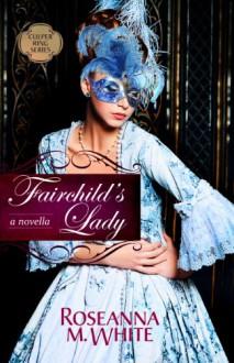 Fairchild's Lady - Roseanna M. White, Roseanna White