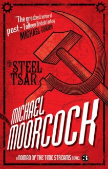 A Nomad of the Time Streams - The Steel Tsar - Michael Moorcock