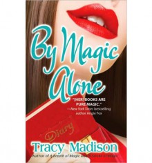 By Magic Alone - Tracy Madison
