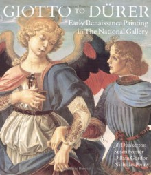 Giotto to Dürer: Early Renaissance Painting in the National Gallery - Jill Dunkerton, Susan Foister, Dillian Gordon, Nicholas Penny
