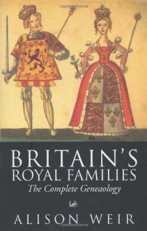 Britain's Royal Families: The Complete Genealogy - Alison Weir