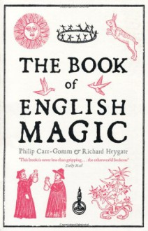 The Book Of English Magic - Richard Heygate, Philip Carr-Gomm