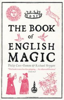 The Book Of English Magic - Richard Heygate,Philip Carr-Gomm