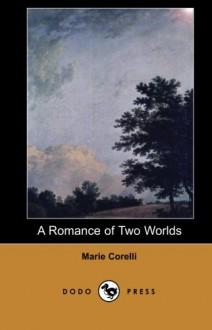 A Romance of Two Worlds (Dodo Press) - Marie Corelli