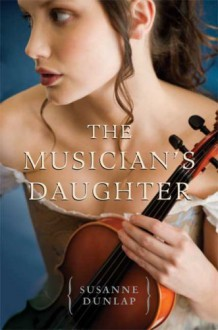 The Musician's Daughter - Susanne Dunlap