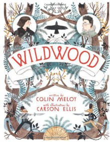 Wildwood - Carson Ellis,Colin Meloy