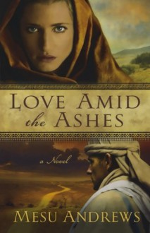 Love Amid The Ashes - Mesu Andrews