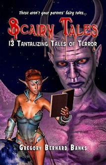 Scairy Tales: 13 Tantalizing Tales of Terror - Gregory Bernard Banks