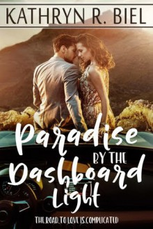 Paradise by the Dashboard Light - Kathryn R. Biel