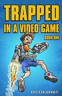 Trapped in a Video Game: Book One - Dustin Brady