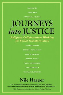 Journeys Into Justice: Religious Collaboratives Working for Social Transformation - Nile Harper