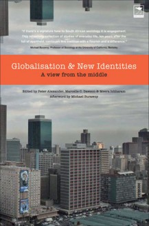 Globalisation and New Identities: A View from the Middle - Peter Alexander, Marcell C. Dawson, Michael Burawoy
