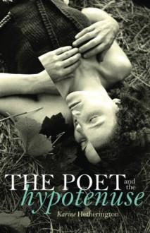 The Poet and the Hypotenuse - Karine Hetherington
