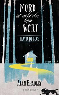 Flavia de Luce 8 - Mord ist nicht das letzte Wort: Roman - Alan Bradley, Katharina Orgaß, Gerald Jung