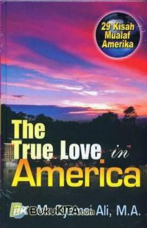 The True Love in America : 29 Kisah Mualaf Amerika - M. Syamsi Ali, M.A.