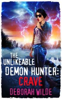 The Unlikeable Demon Hunter: Crave (Nava Katz Book 4) - Deborah Wilde