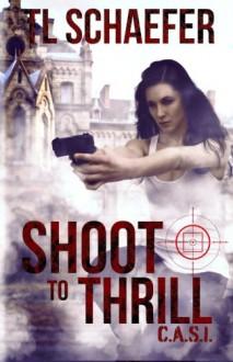 Shoot to Thrill (CASI) (Volume 2) - T.L. Schaefer