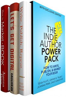 The Indie Author Power Pack: How To Write, Publish, & Market Your Book - David Gaughran, Joanna Penn, Sean Platt, Johnny B. Truant