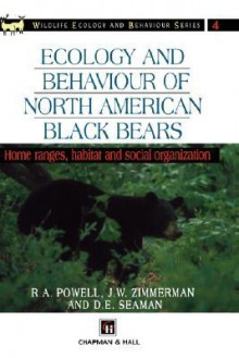 Ecology and Behaviour of North American Black Bears: Home Ranges, Habitat and Social Organization - Roger A. Powell