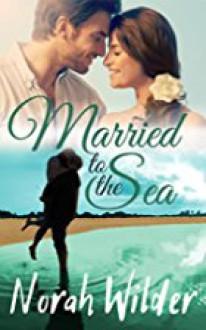 Married to the Sea: A Beach Romance - Norah Wilder