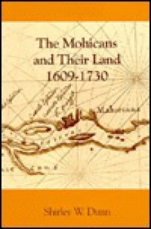 The Mohicans and Their Land, 1609-1730 - Shirley W. Dunn