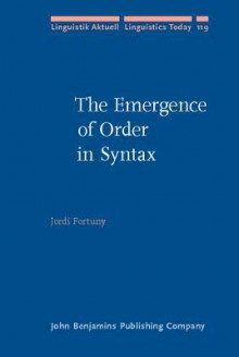The Emergence Of Order In Syntax (Linguistik Aktuell / Linguistics Today) - Jordi Fortuny