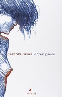 La Sposa giovane - Alessandro Baricco